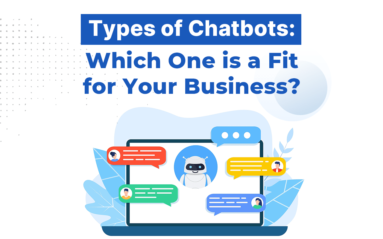 Types of Chatbots: Which is a Good Fit?