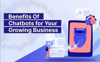 The Benefits of Chatbots for Your Growing Business